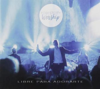 Forest City Worship - Libre Para Adorarte